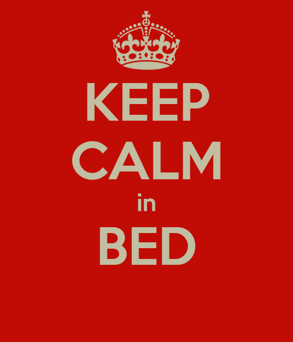KEEP CALM in BED