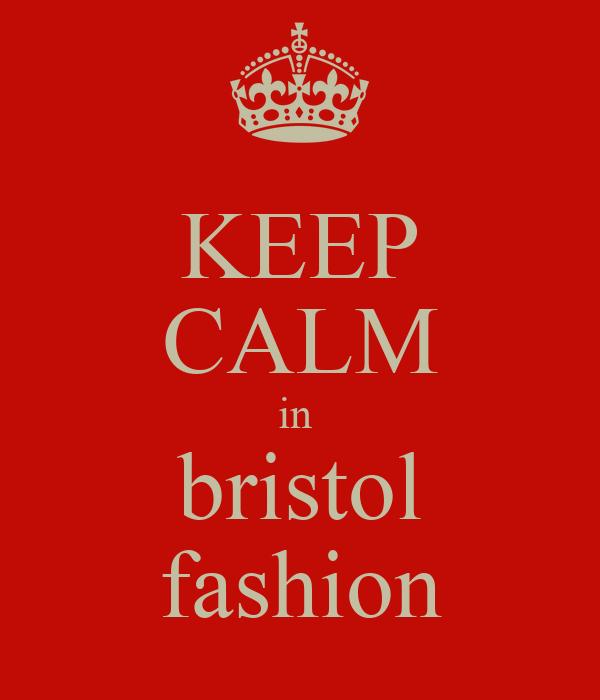 KEEP CALM in  bristol fashion