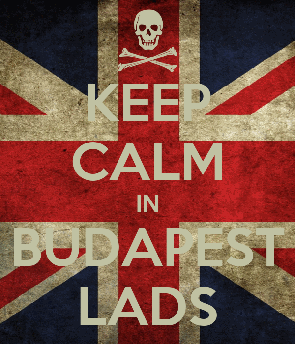 KEEP CALM IN BUDAPEST LADS