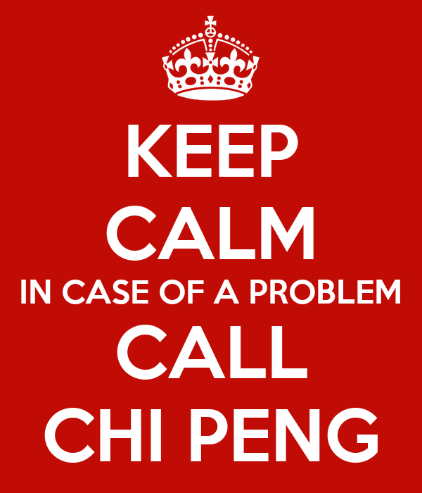 KEEP CALM IN CASE OF A PROBLEM CALL CHI PENG