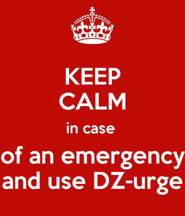 KEEP CALM in case  of an emergency and use DZ-urge