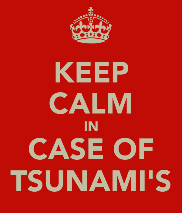 KEEP CALM IN CASE OF TSUNAMI'S