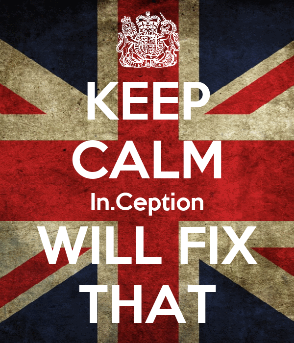 KEEP CALM In.Ception WILL FIX THAT