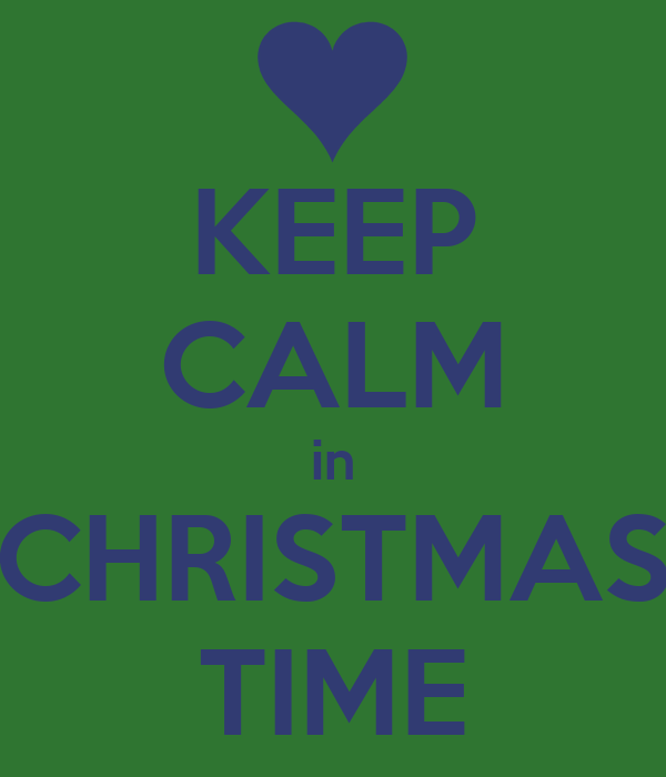 KEEP CALM in CHRISTMAS TIME