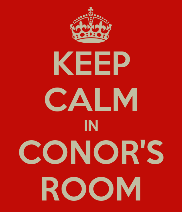 KEEP CALM IN CONOR'S ROOM