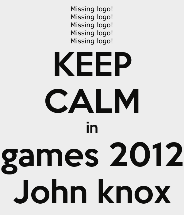 KEEP CALM in  games 2012  John knox