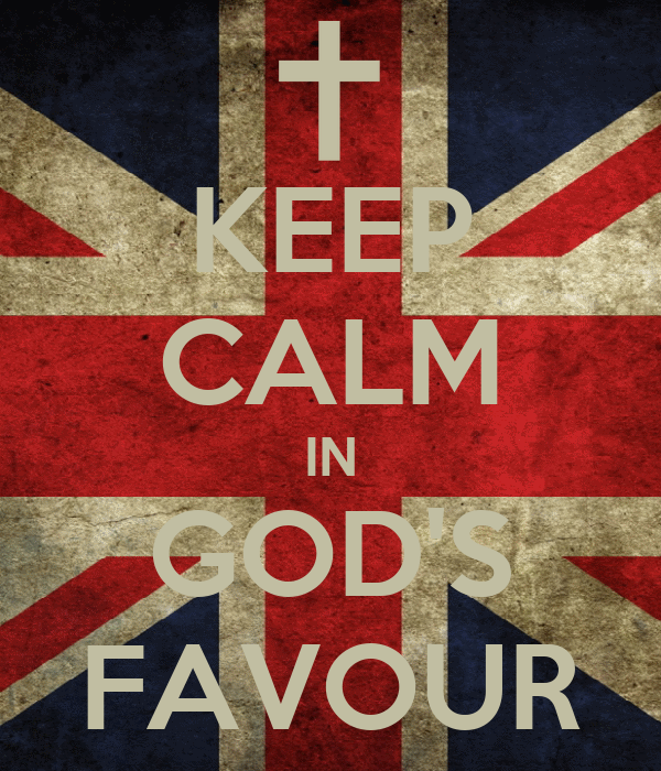 KEEP CALM IN GOD'S FAVOUR