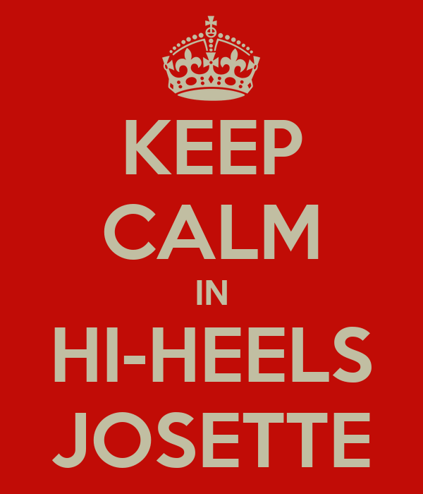 KEEP CALM IN HI-HEELS JOSETTE