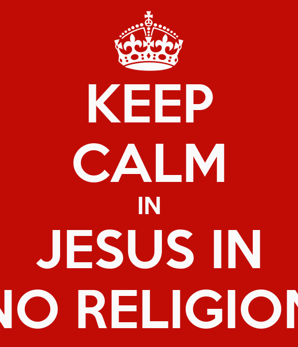 KEEP CALM IN JESUS IN NO RELIGION