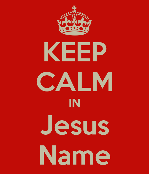 KEEP CALM IN Jesus Name