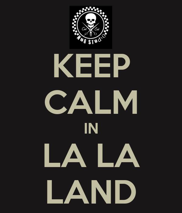 KEEP CALM IN LA LA LAND