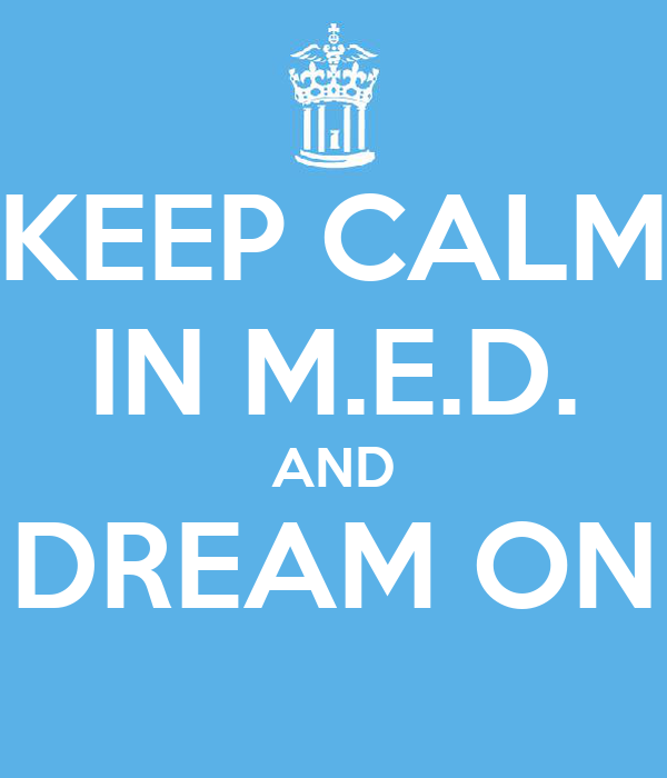 KEEP CALM IN M.E.D. AND DREAM ON