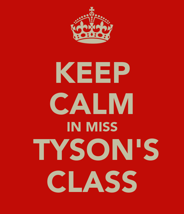 KEEP CALM IN MISS  TYSON'S CLASS