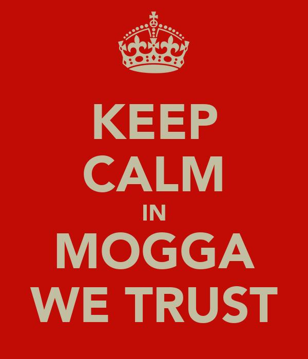 KEEP CALM IN MOGGA WE TRUST