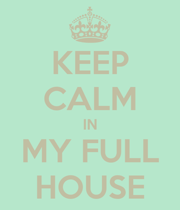 KEEP CALM IN MY FULL HOUSE