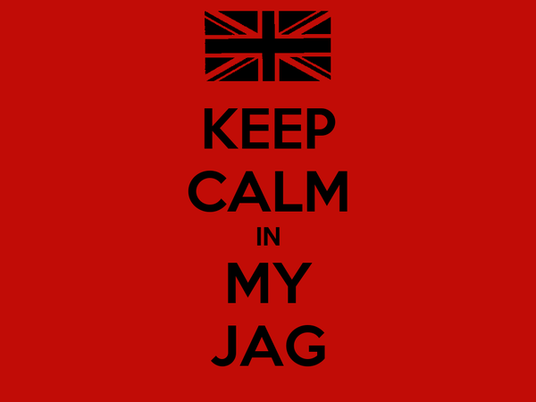 KEEP CALM IN MY JAG