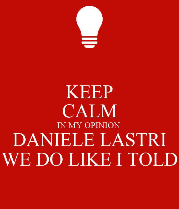 KEEP CALM IN MY OPINION  DANIELE LASTRI WE DO LIKE I TOLD