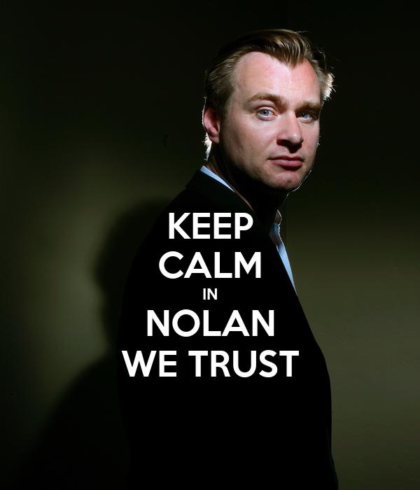 KEEP CALM IN NOLAN WE TRUST