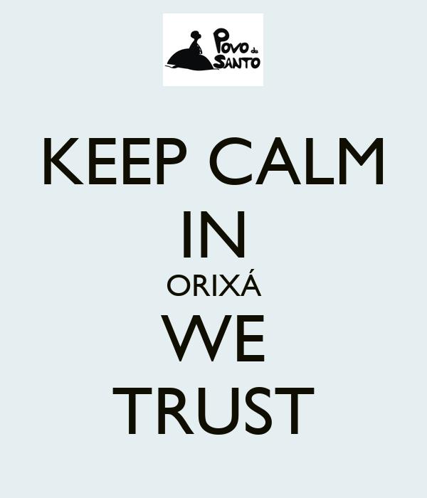 KEEP CALM IN ORIXÁ WE TRUST