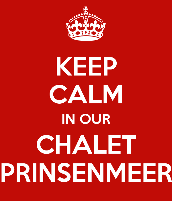 KEEP CALM IN OUR CHALET PRINSENMEER