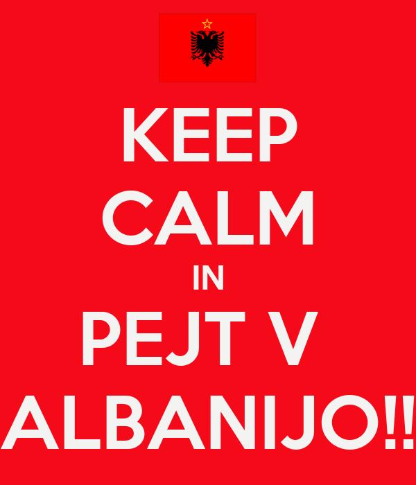 KEEP CALM IN PEJT V  ALBANIJO!!