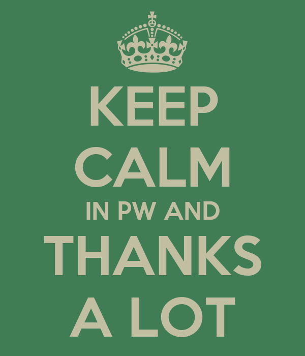KEEP CALM IN PW AND THANKS A LOT