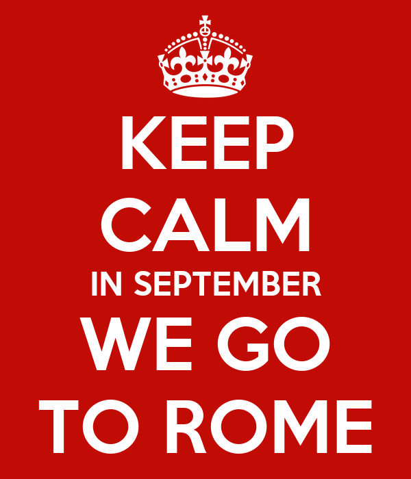 KEEP CALM IN SEPTEMBER WE GO TO ROME
