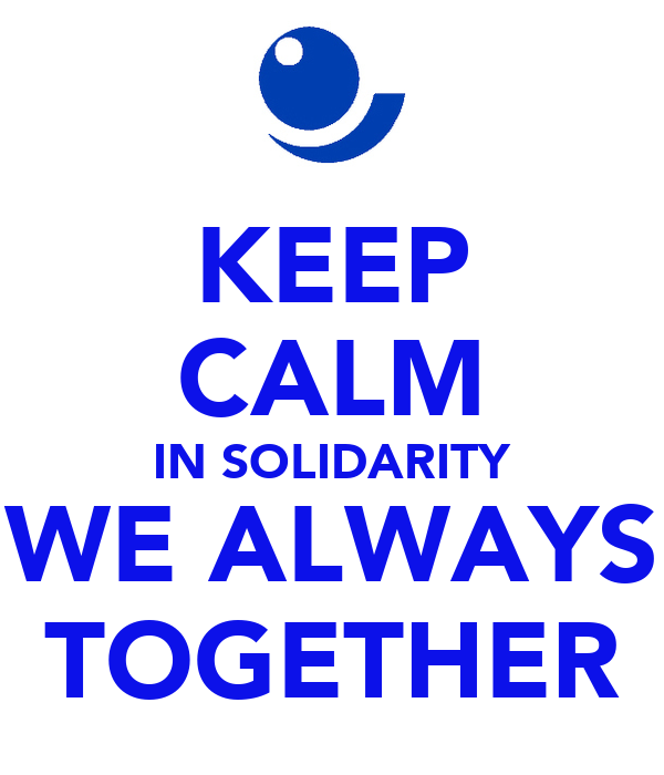 KEEP CALM IN SOLIDARITY WE ALWAYS TOGETHER