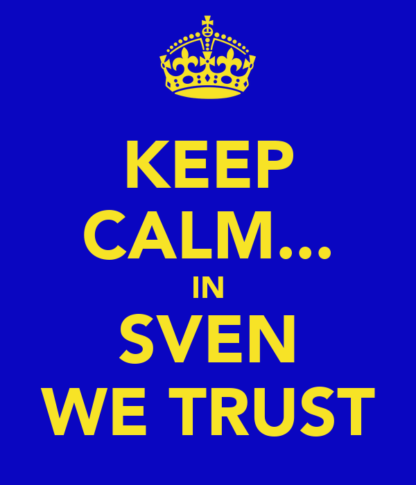 KEEP CALM... IN SVEN WE TRUST