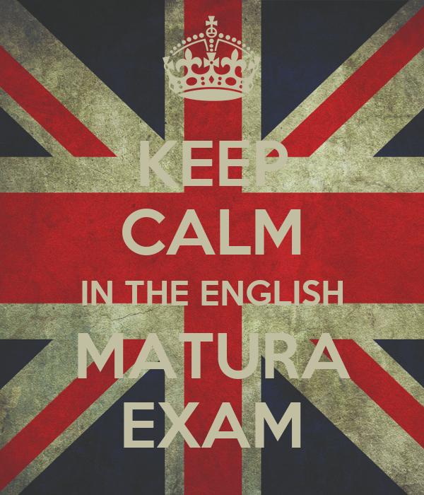 KEEP CALM IN THE ENGLISH MATURA EXAM