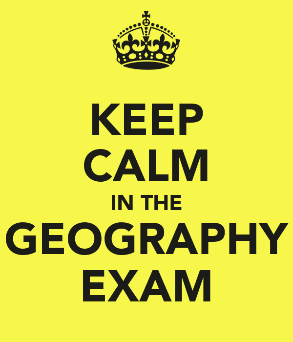 KEEP CALM IN THE GEOGRAPHY EXAM