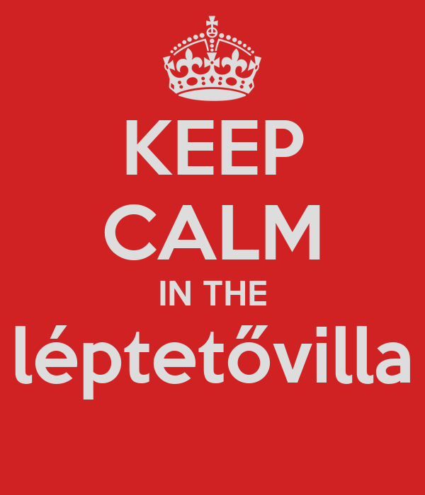 KEEP CALM IN THE léptetővilla