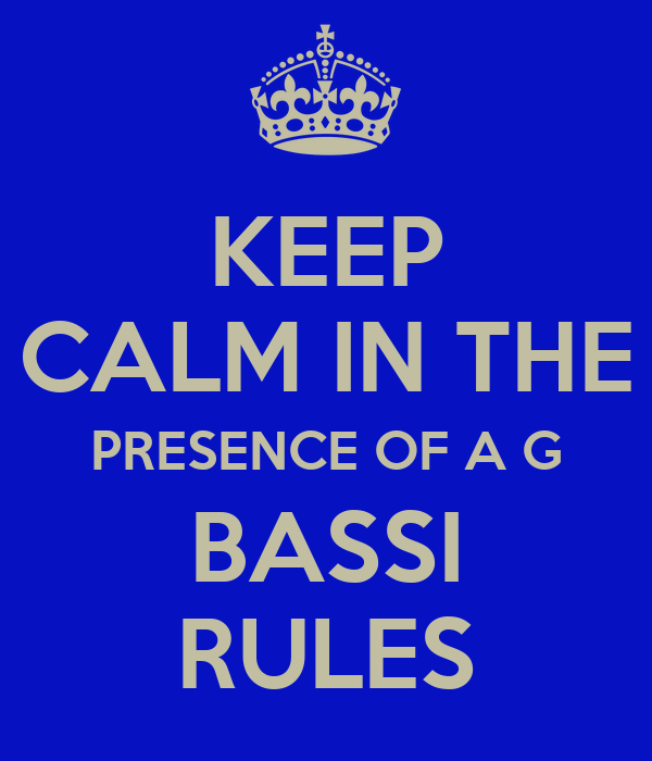 KEEP CALM IN THE PRESENCE OF A G BASSI RULES