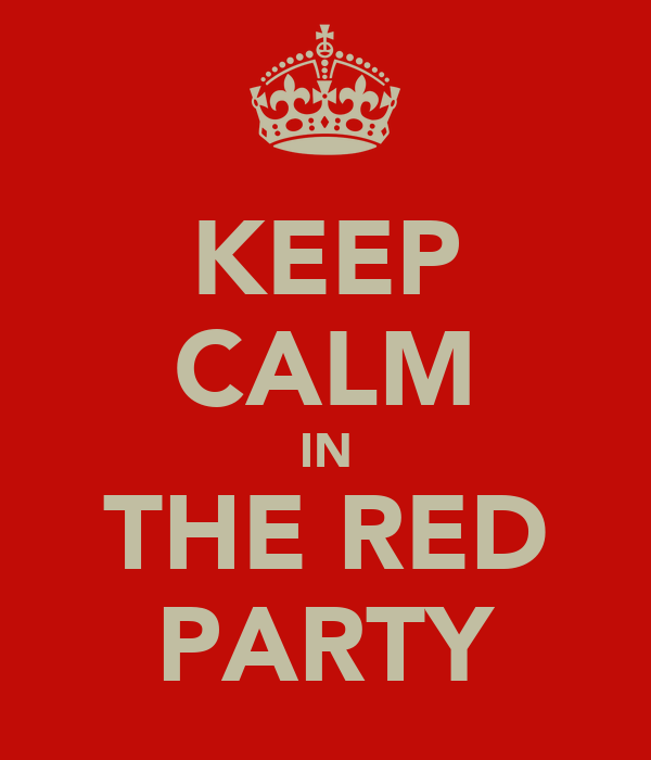 KEEP CALM IN THE RED PARTY