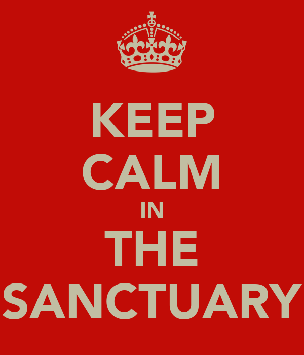 KEEP CALM IN THE SANCTUARY