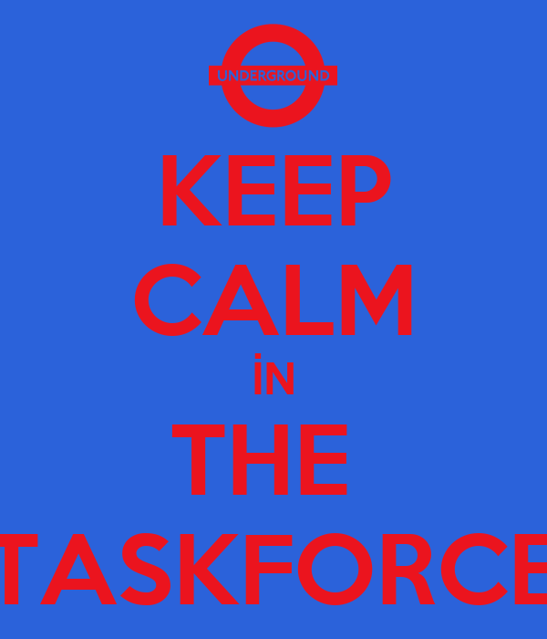KEEP CALM İN THE  TASKFORCE