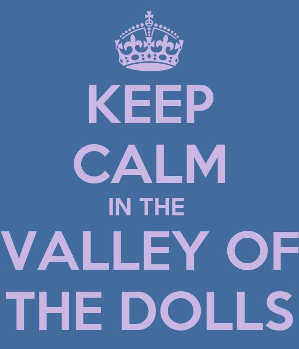 KEEP CALM IN THE  VALLEY OF THE DOLLS