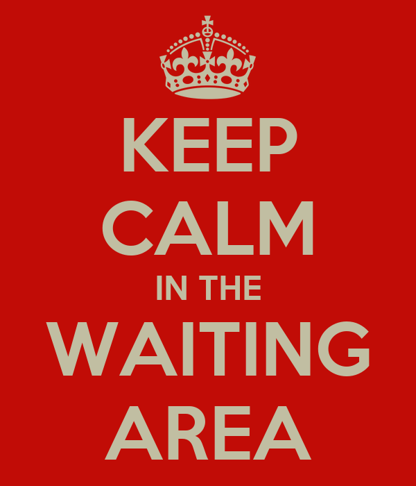 KEEP CALM IN THE WAITING AREA