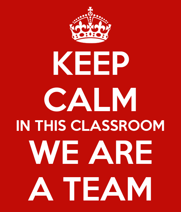 KEEP CALM IN THIS CLASSROOM WE ARE  A TEAM