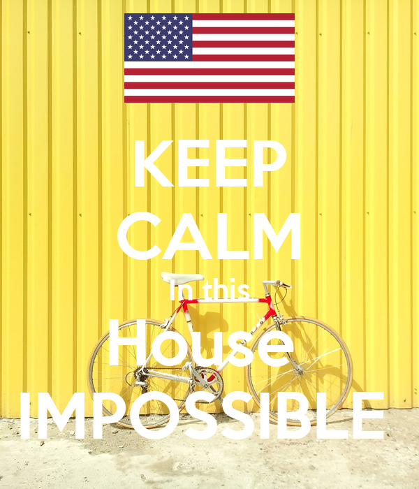 KEEP CALM In this House  IMPOSSIBLE