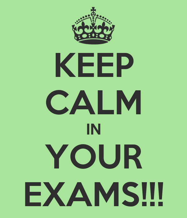 KEEP CALM IN YOUR EXAMS!!!
