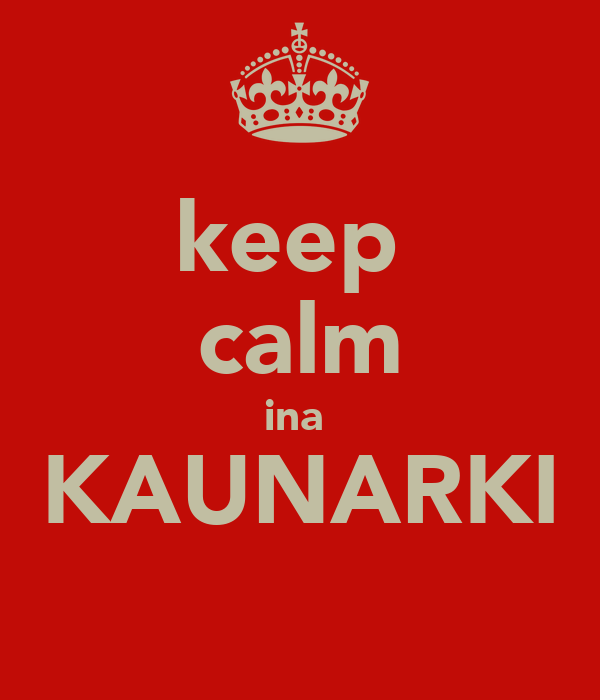 keep  calm ina  KAUNARKI