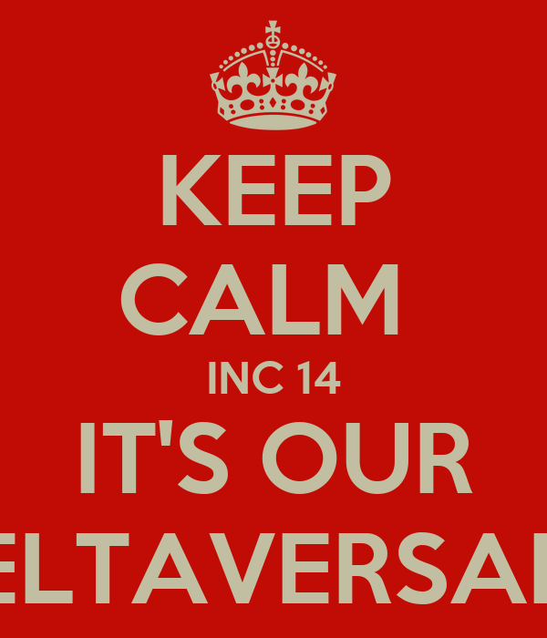 KEEP CALM  INC 14 IT'S OUR DELTAVERSARY