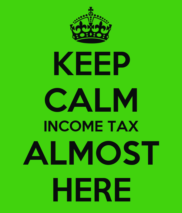 KEEP CALM INCOME TAX ALMOST HERE