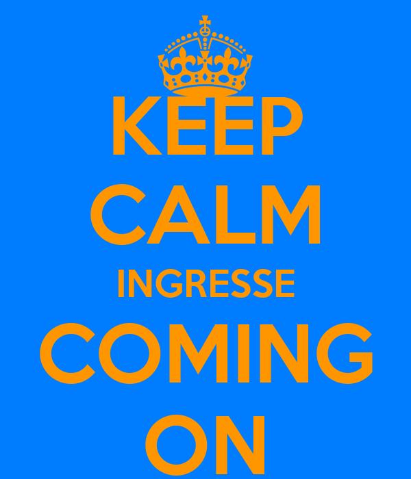 KEEP CALM INGRESSE COMING ON