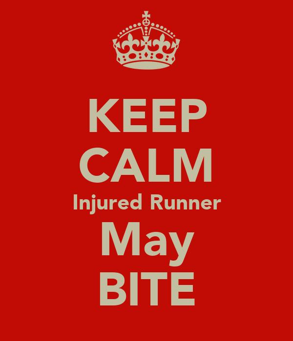 KEEP CALM Injured Runner May BITE