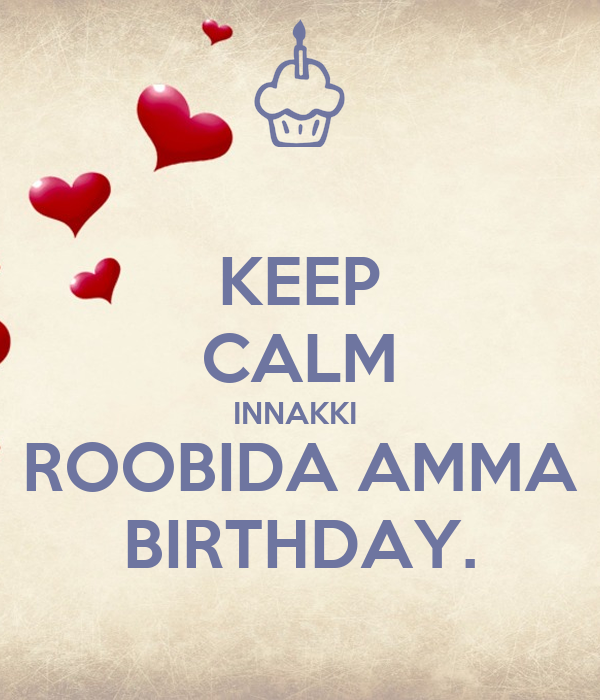 KEEP CALM INNAKKI  ROOBIDA AMMA BIRTHDAY.