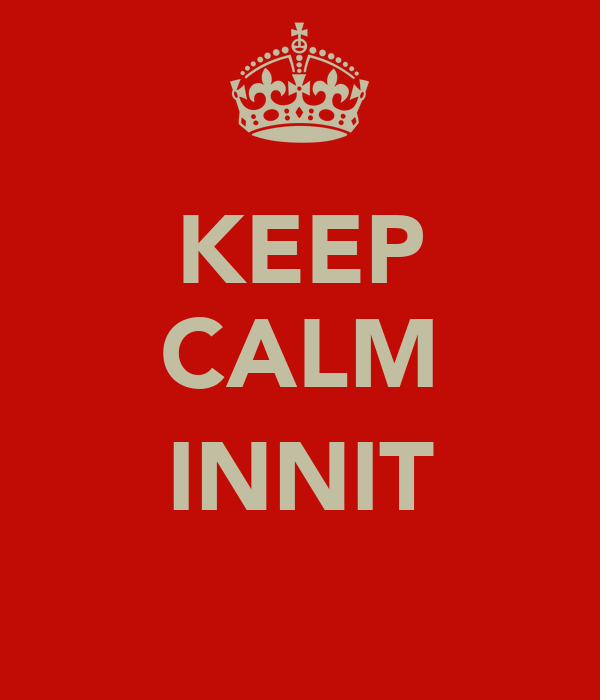 KEEP CALM  INNIT