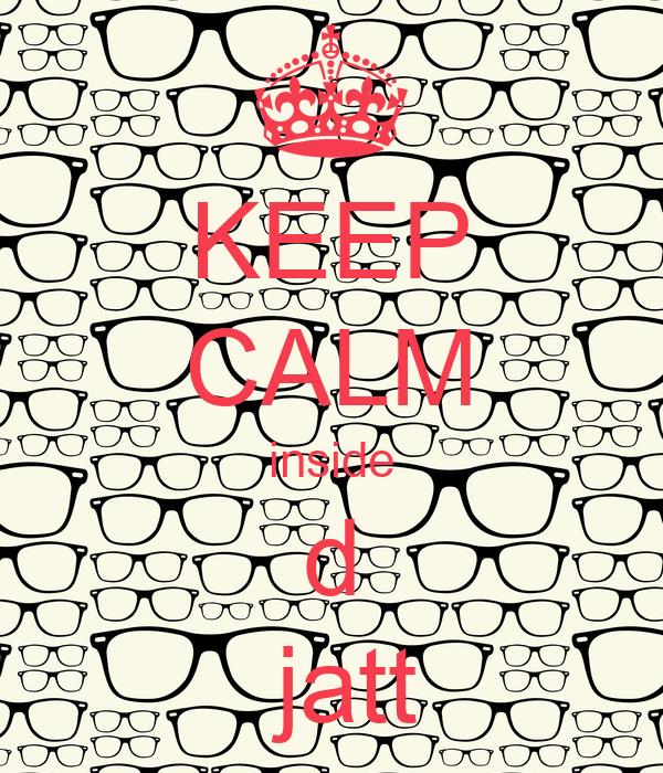 KEEP CALM inside d  jatt