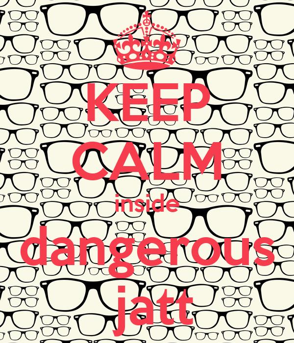 KEEP CALM inside dangerous  jatt